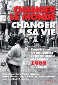 Changer le monde, changer sa vie : enquête sur les militantes et les militants des années 1968 en France