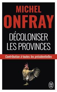 Décoloniser les provinces : contribution à toutes les présidentielles