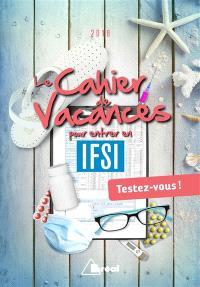 Le cahier de vacances pour entrer en IFSI : testez-vous ! : 2018