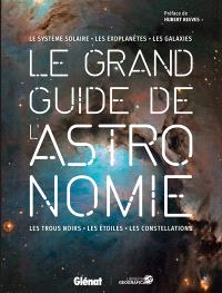 Le grand guide de l'astronomie : le Système solaire, les exoplanètes, les galaxies, les trous noirs, les étoiles, les constellations