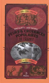 Peurs & croyances populaires de France : magie, superstitions, surnaturel, cultes, rites, symboles