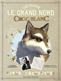Découvre le Grand Nord avec Croc-Blanc : livre d'activités