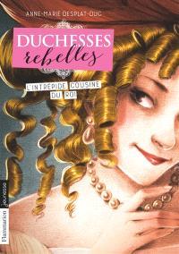 Duchesses rebelles. Volume 1, L'intrépide cousine du roi