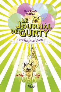 Le journal de Gurty. Volume 4, Printemps de chien