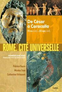 Rome, cité universelle : de César à Caracalla : 70 av. J.-C.-212 apr. J.-C.