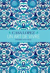 Casa Lopez : un art de vivre : Pierre Sauvage