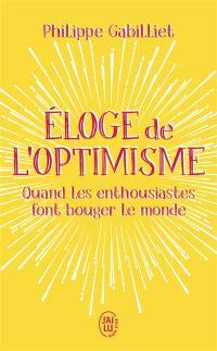 Eloge de l'optimisme : quand les enthousiastes font bouger le monde