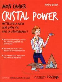 Mon cahier cristal power : mettez de la magie dans votre vie avec la lithothérapie !