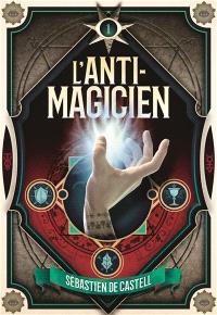 L'anti-magicien. Volume 1