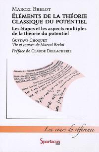 Eléments de la théorie classique du potentiel; Les étapes et les aspects multiples de la théorie du potentiel. Vie et oeuvre de Marcel Brelot (1903-1987)