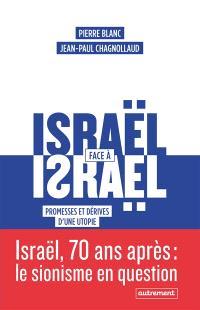 Israël face à Israël : promesses et dérives d'une utopie