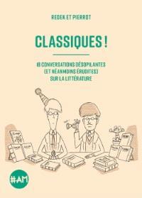 Classiques ! : 18 conversations désopilantes (et néanmoins érudites) sur la littérature