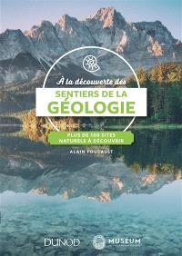 A la découverte des sentiers de la géologie : plus de 100 sites naturels à découvrir