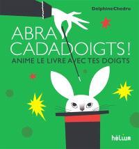 Abracadadoigts ! : anime le livre avec tes doigts