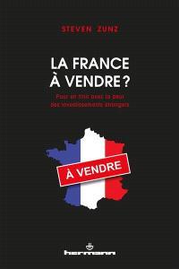 La France à vendre ? : pour en finir avec la peur des investissements étrangers
