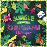 Origami thérapie : jungle, 25 modèles : 200 feuilles pour les réaliser