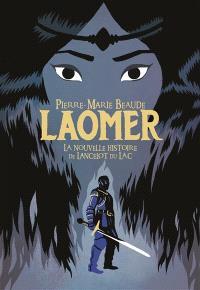 Laomer : la nouvelle histoire de Lancelot du lac