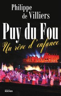 Le Puy du Fou : un rêve d'enfance