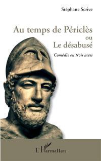 Au temps de Périclès ou Le désabusé : comédie en trois actes