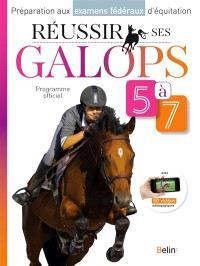 Réussir ses galops 5 à 7 : programme officiel : préparation aux examens fédéraux d'équitation