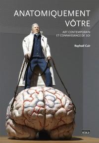 Anatomiquement vôtre : art contemporain et connaissance de soi