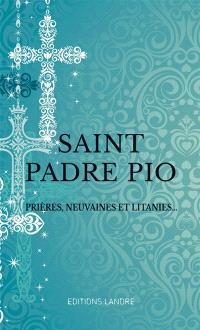 Saint Padre Pio : prières, neuvaines et litanies...