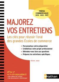 Majorez vos entretiens : les clés pour réussir l'oral des grandes écoles de commerce : prépas commerciales ECS, ECE, ECT