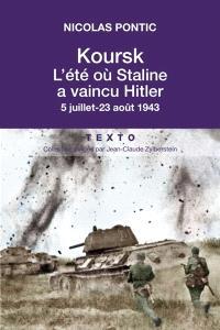 Koursk : l'été où Staline a vaincu Hitler : 5 juillet-23 août 1943
