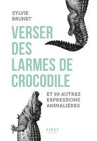 Verser des larmes de crocodile : et 99 autres expressions animalières