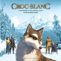 Croc-Blanc : l'histoire d'un chien-loup extraordinaire