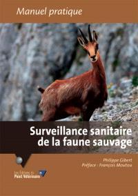 Surveillance sanitaire de la faune sauvage : l'oeil d'un vétérinaire pas comme les autres : manuel pratique