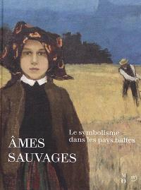 Ames sauvages : le symbolisme dans les pays baltes : exposition, Paris, Musée d'Orsay, 10 avril-15 juillet 2018