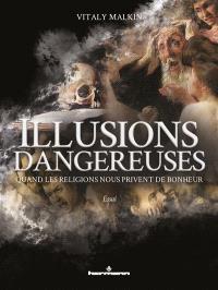 Illusions dangereuses : quand les religions nous privent de bonheur