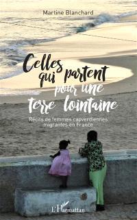 Celles qui partent pour une terre lointaine : récits de femmes capverdiennes migrantes en France