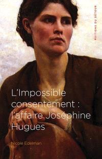 L'impossible consentement : l'affaire Joséphine Hugues