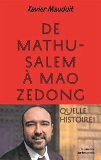 De Mathusalem à Mao Zedong, quelle histoire !