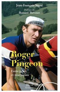 Roger Pingeon : entre grâce et tourments