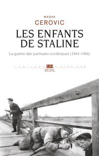 Les enfants de Staline : la guerre des partisans soviétiques (1941-1944)