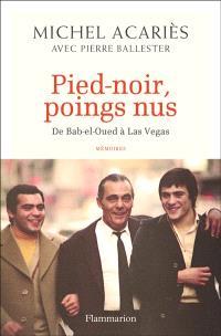 Pied-noir, poings nus : de Bab-el-Oued à Las Vegas : mémoire