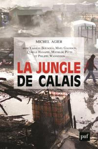 La jungle de Calais : les migrants, la frontière et le camp