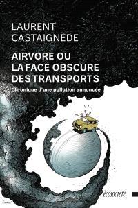 Airvore, ou, La face obscure des transports  : chronique d'une pollution annoncée