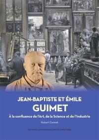 Jean-Baptiste et Emile Guimet : la confluence de l'art, de la science et de l'industrie
