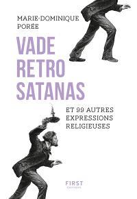 Vade retro satanas : et 99 autres expressions religieuses
