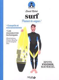 Surf : prenez la vague ! : spots, figures, matériel