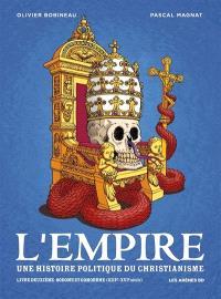 L'Empire : une histoire politique du christianisme. Volume 2, Sodome et Gomorrhe (XIIIe-XVIe siècle)