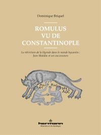 Romulus vu de Constantinople : la réécriture de la légende dans le monde byzantin : Jean Malalas et ses successeurs