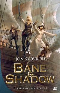 L'empire des tempêtes. Volume 2, Bane & Shadow