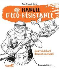 Manuel d'éco-résistance : journal de bord d'un écolo activiste