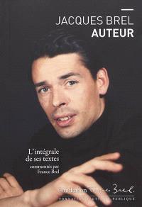Jacques Brel auteur : l'intégrale de ses textes
