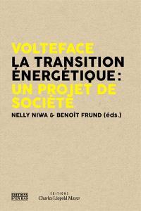Volteface : la transition énergétique : un projet de société